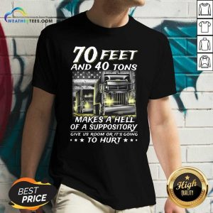 70 Feet And 40 Tons Makes A Hell Of A Suppository Give Us Room Or Its Going V-neck - Design By Weathertees.com