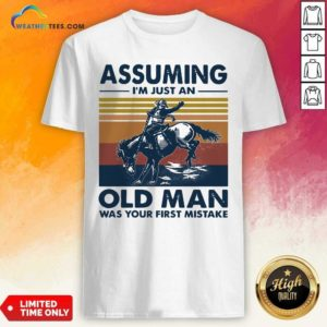 Assuming I'm Just An Old Man Was Your First Mistake Riding Horse Vintage Retro Shirt - Design By Weathertees.com