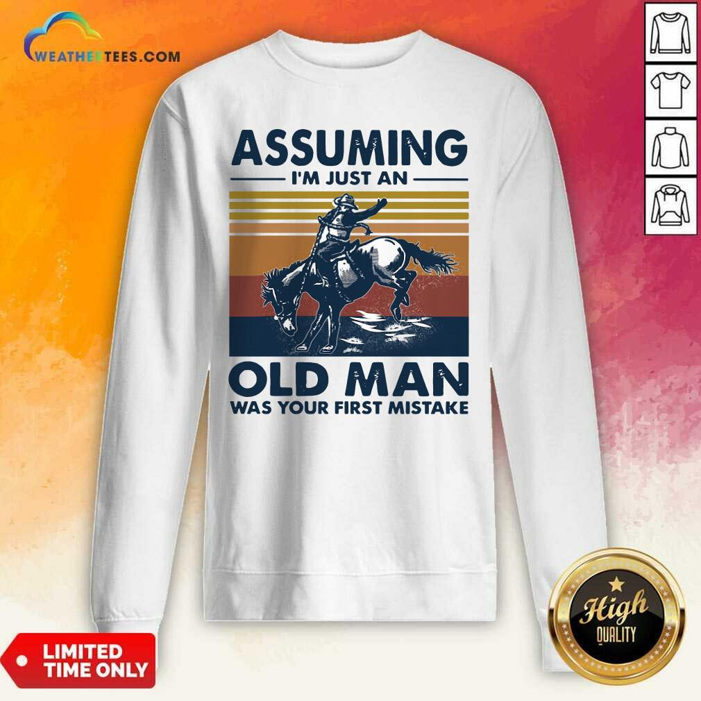 Assuming I'm Just An Old Man Was Your First Mistake Riding Horse Vintage Retro Sweatshirt - Design By Weathertees.com