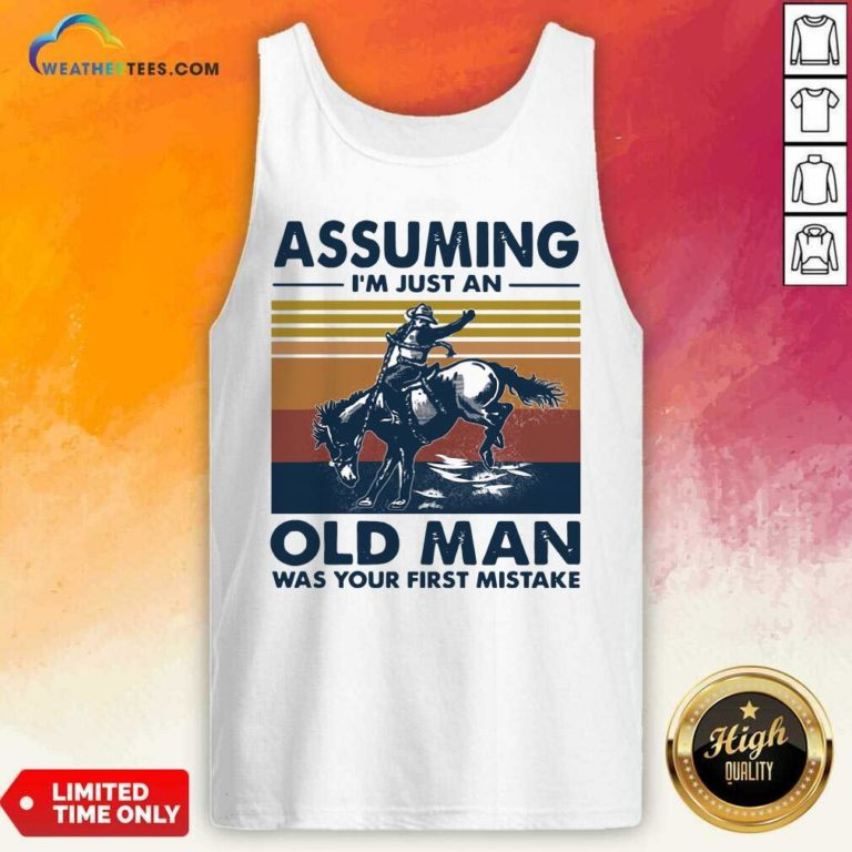 Assuming I'm Just An Old Man Was Your First Mistake Riding Horse Vintage Retro Tank Top - Design By Weathertees.com