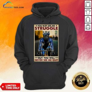Cat Cycling You May See Me Struggle But You Will Never See Me Quit Hoodie - Design By Weathertees.com