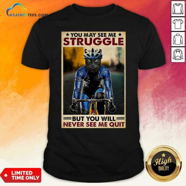 Cat Cycling You May See Me Struggle But You Will Never See Me Quit Shirt - Design By Weathertees.com
