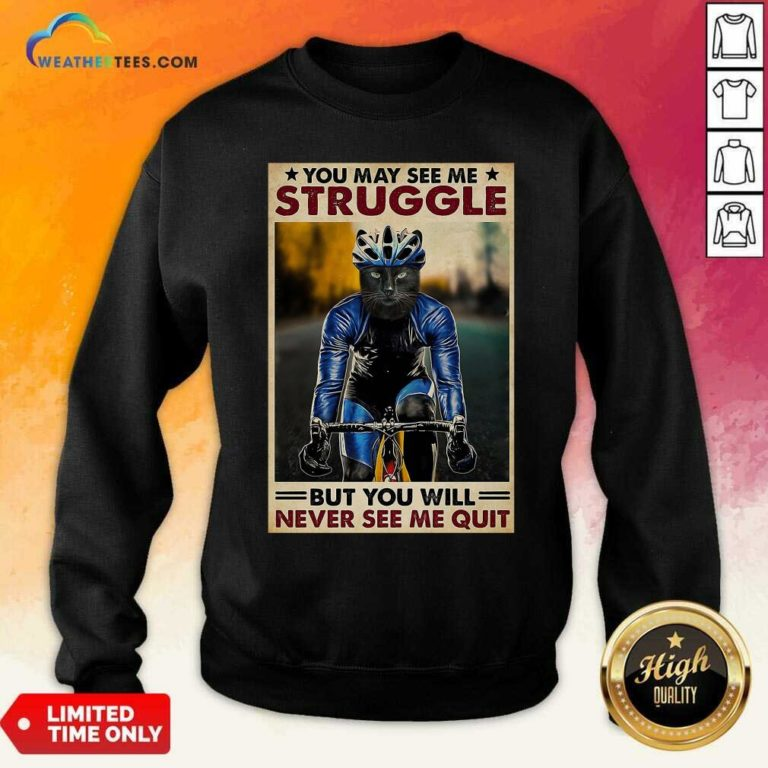 Cat Cycling You May See Me Struggle But You Will Never See Me Quit Sweatshirt - Design By Weathertees.com
