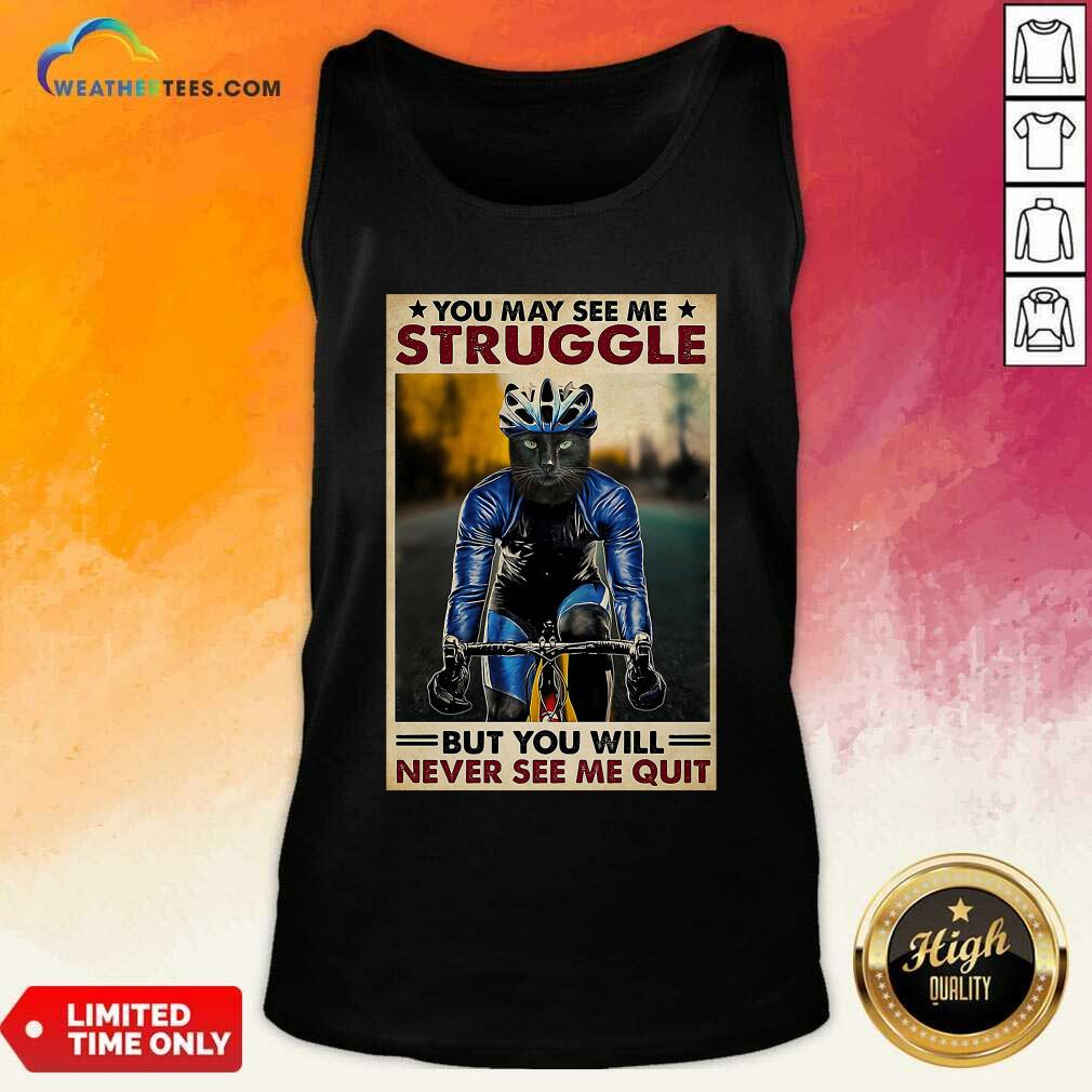 Cat Cycling You May See Me Struggle But You Will Never See Me Quit Tank Top - Design By Weathertees.com