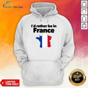 I'd Rather Be In France Hoodie - Design By Weathertees.com