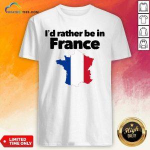 I'd Rather Be In France Shirt - Design By Weathertees.com