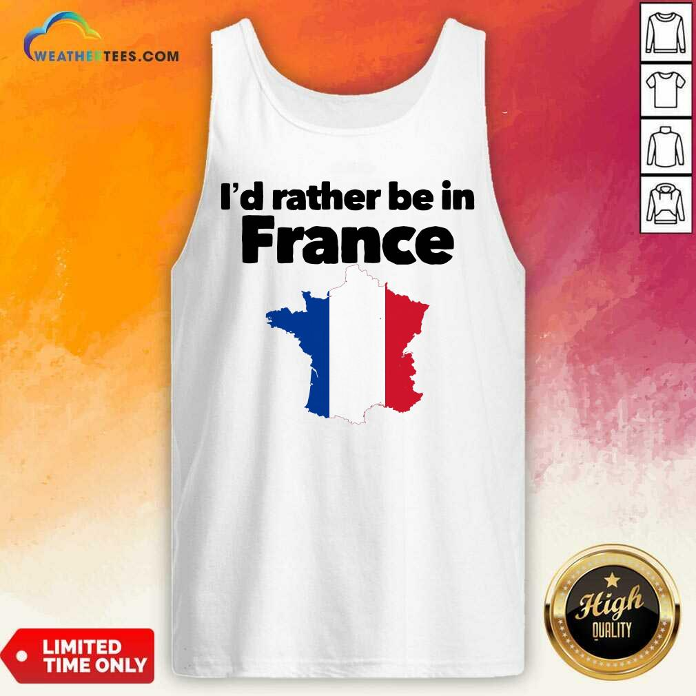 I'd Rather Be In France Tank Top - Design By Weathertees.com
