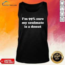 I'm 99% Sure My Soulmate Is A Donut Lover Tank Top - Design By Weathertees.com