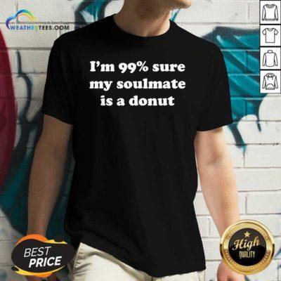 I'm 99% Sure My Soulmate Is A Donut Lover V-neck - Design By Weathertees.com