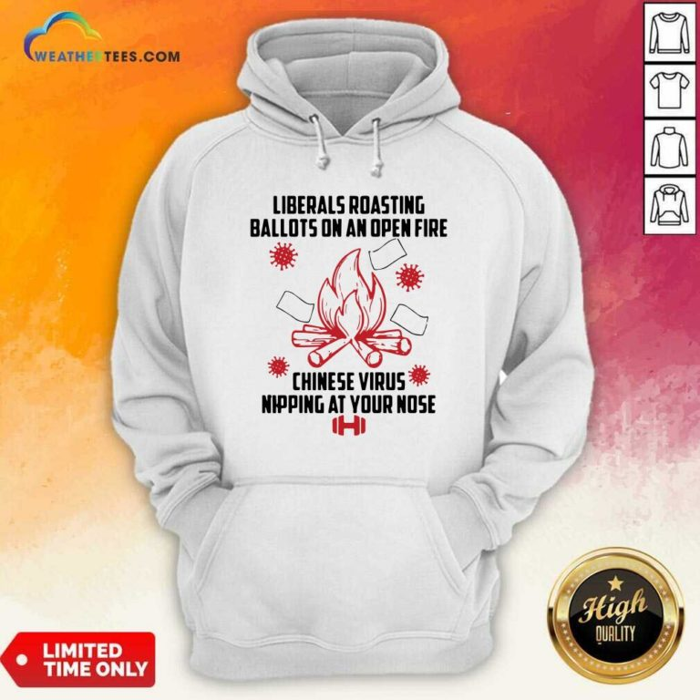 Liberals Roasting Ballots On An Open Fire Chinese Virus Nipping At Your Nose Hoodie - Design By Weathertees.com