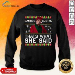Michael Scott Santa's Coming That's What She Said Ugly Christmas Sweatshirt - Design By Weathertees.com