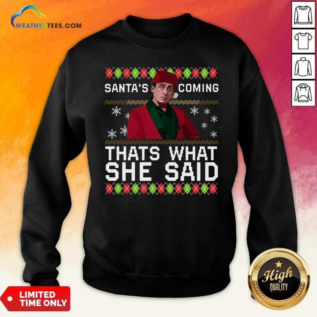 Michael Scott Santa's Coming That's What She Said Ugly Christmas Sweatshirt - Design By Weathertees.com