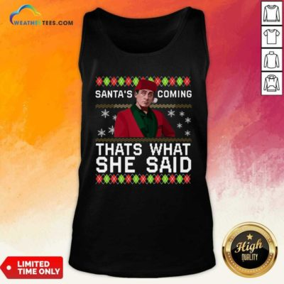 Michael Scott Santa's Coming That's What She Said Ugly Christmas Tank Top - Design By Weathertees.com