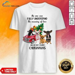 No One Can Fully Understand The Meaning Of Love Chihuahuas Christmas Shirt - Design By Weathertees.com