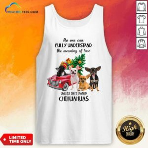 No One Can Fully Understand The Meaning Of Love Chihuahuas Christmas Tank Top - Design By Weathertees.com