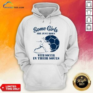 Some Girls Are Just Born With Soccer In Their Souls Hoodie - Design By Weathertees.com