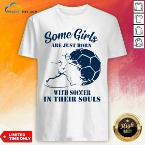 Some Girls Are Just Born With Soccer In Their Souls Shirt - Design By Weathertees.com