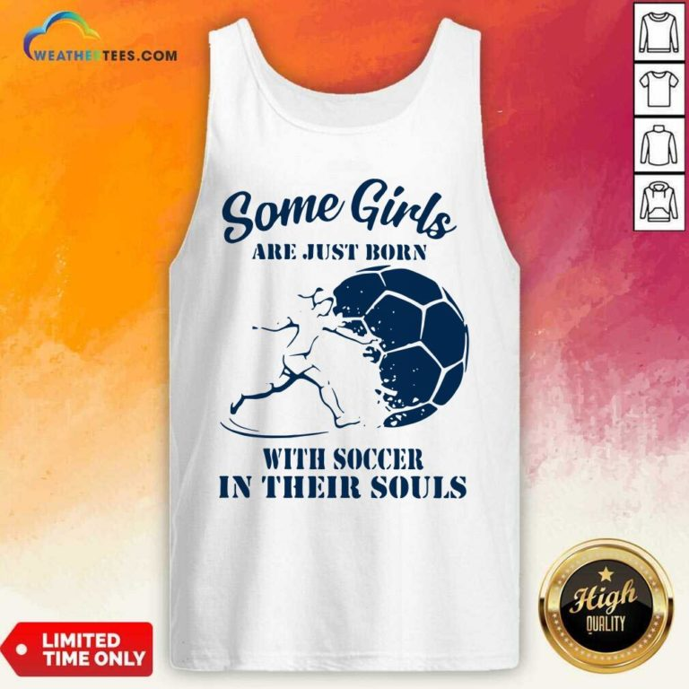Some Girls Are Just Born With Soccer In Their Souls Tank Top - Design By Weathertees.com