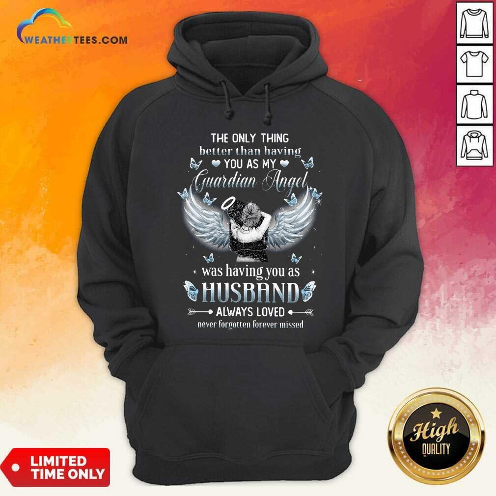 The Only Thing Better Than Having You As My Guardian Angel Husband Hoodie - Design By Weathertees.com