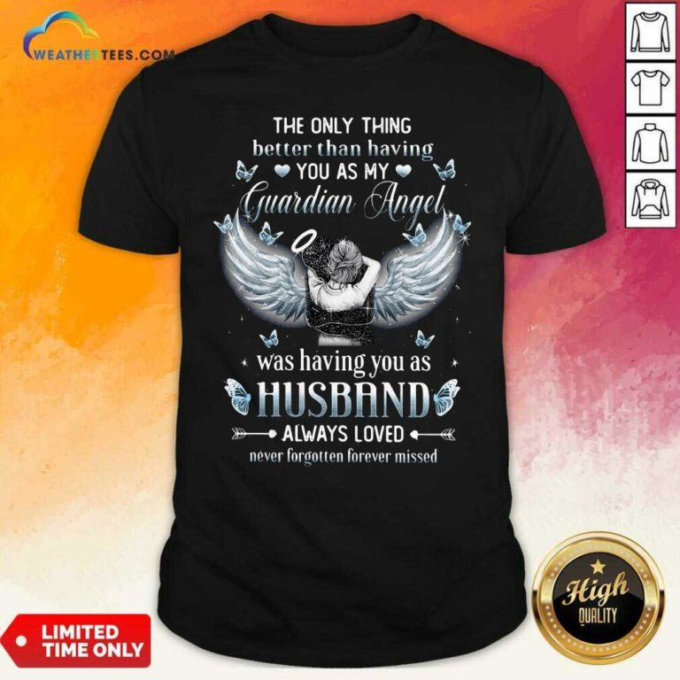 The Only Thing Better Than Having You As My Guardian Angel Husband Shirt - Design By Weathertees.com