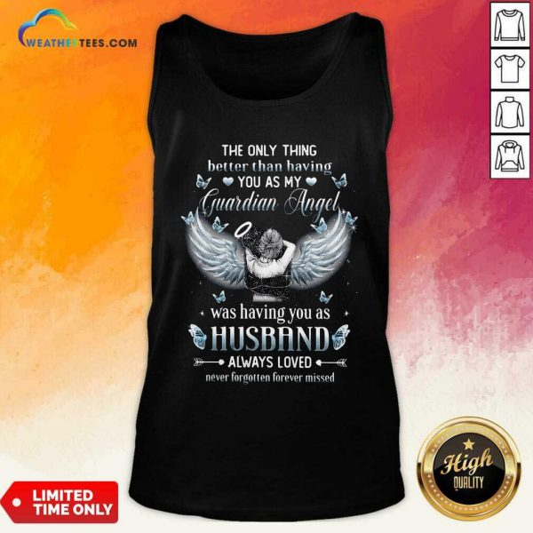 The Only Thing Better Than Having You As My Guardian Angel Husband Tank Top - Design By Weathertees.com