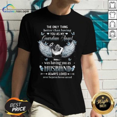 The Only Thing Better Than Having You As My Guardian Angel Husband V-neck - Design By Weathertees.com