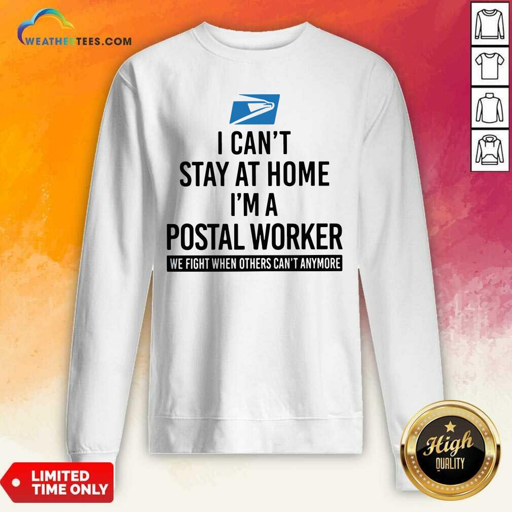 USPS I Can't Stay At Home I'm A Postal Worker Sweatshirt - Design By Weathertees.com