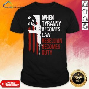 When Tyranny Becomes Law Rebellion Becomes Duty American Flag Veterans Shirt - Design By Weathertees.com