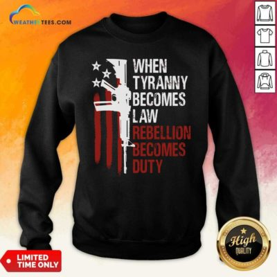 When Tyranny Becomes Law Rebellion Becomes Duty American Flag Veterans Sweatshirt - Design By Weathertees.com