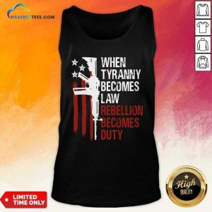 When Tyranny Becomes Law Rebellion Becomes Duty American Flag Veterans Tank Top - Design By Weathertees.com