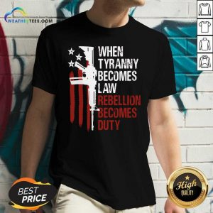 When Tyranny Becomes Law Rebellion Becomes Duty American Flag Veterans V-neck - Design By Weathertees.com