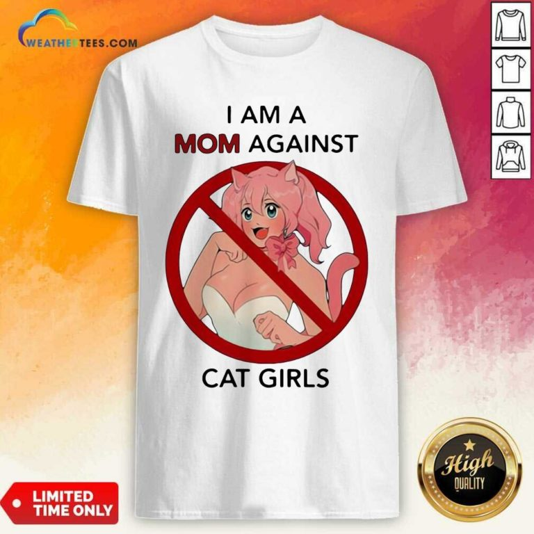 I Am A Mom Against Cat Girls Funny Shirt - Design By Weathertees.com