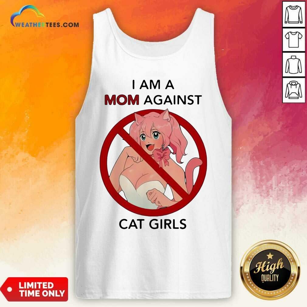 I Am A Mom Against Cat Girls Funny Tank Top - Design By Weathertees.com