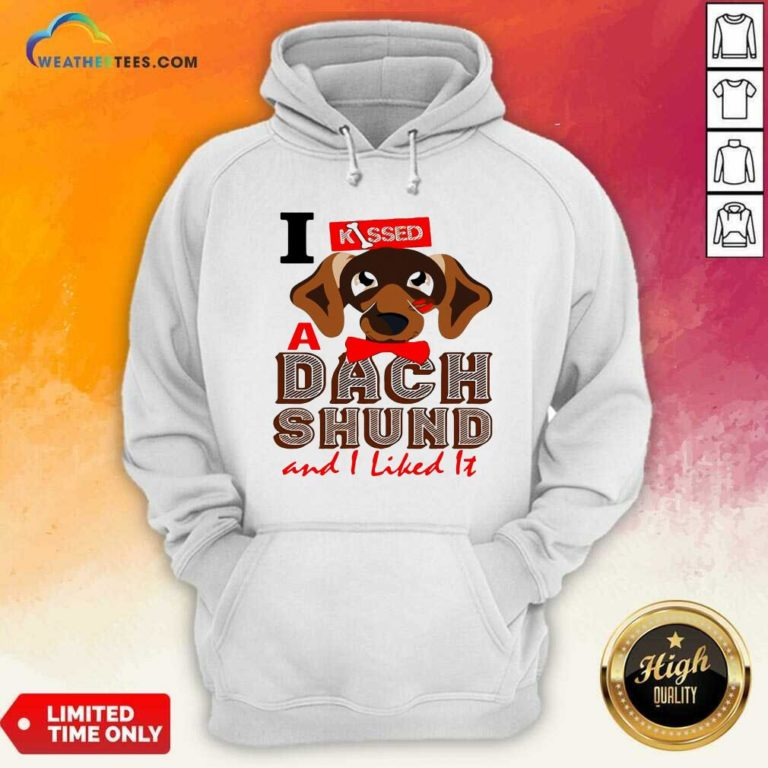 I Kissed A Dach Shund And I Liked It Dog Hoodie - Design By Weathertees.com