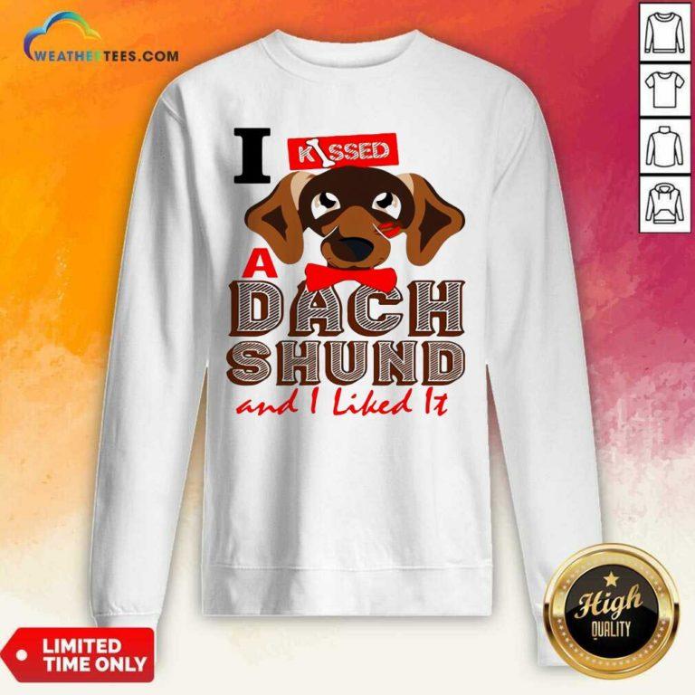 I Kissed A Dach Shund And I Liked It Dog Sweatshirt - Design By Weathertees.com