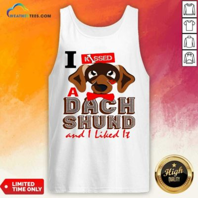 I Kissed A Dach Shund And I Liked It Dog Tank Top - Design By Weathertees.com
