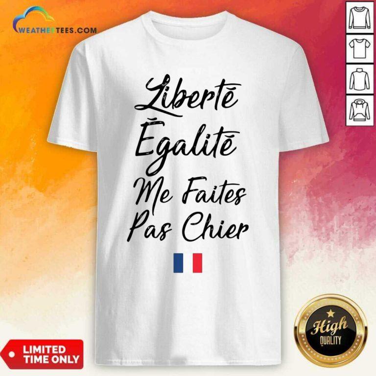Liberté Egalité Me Faites Pas Chier Shirt - Design By Weathertees.com
