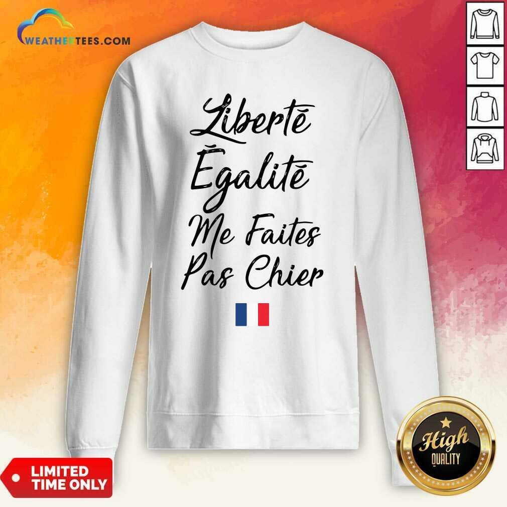 Liberté Egalité Me Faites Pas Chier Sweatshirt - Design By Weathertees.com