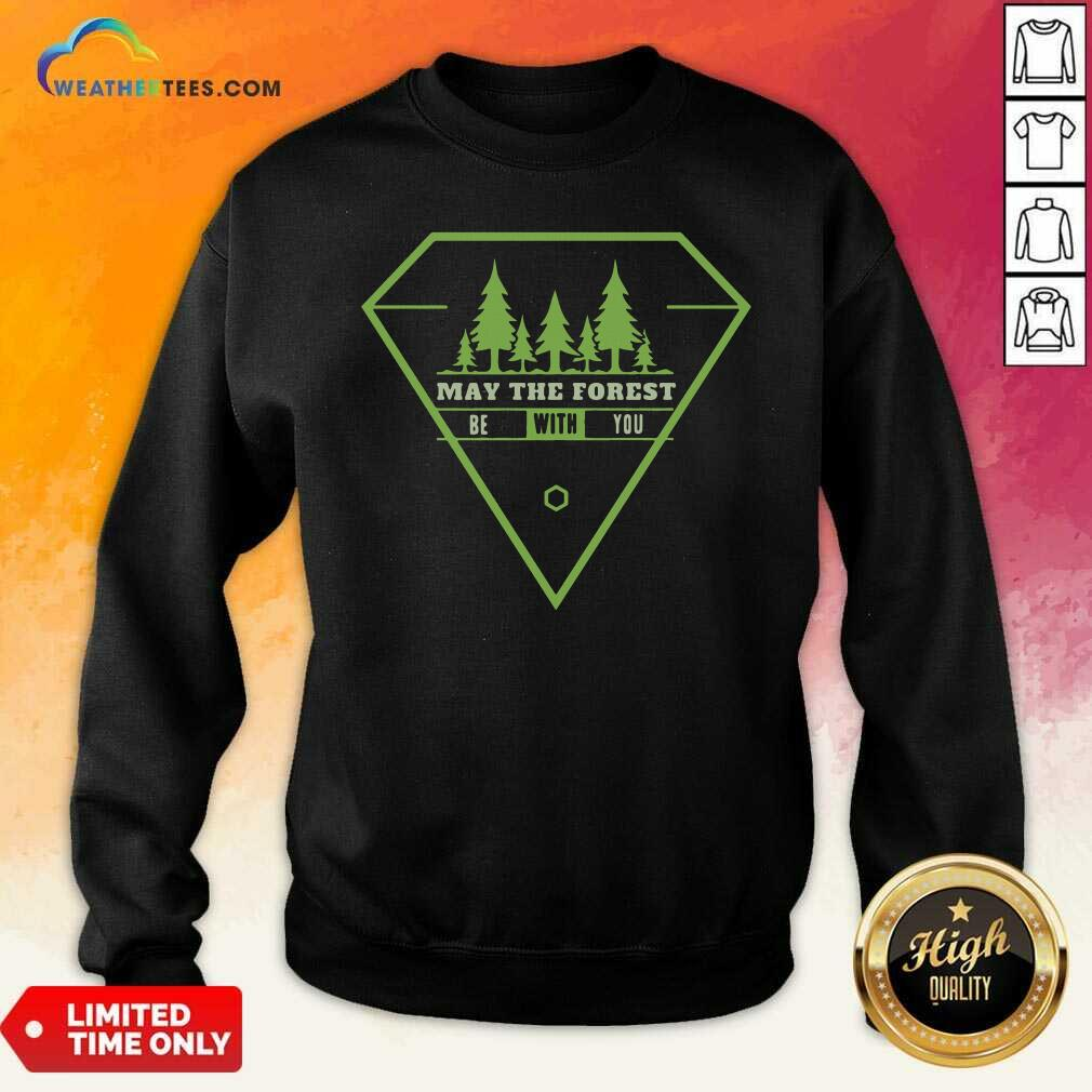 May The Forest Be With You Sweatshirt - Design By Weathertees.com