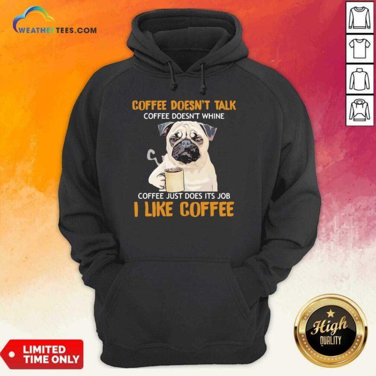 Pug Drink Coffee Don't Talk I Like Coffee Hoodie - Design By Weathertees.com