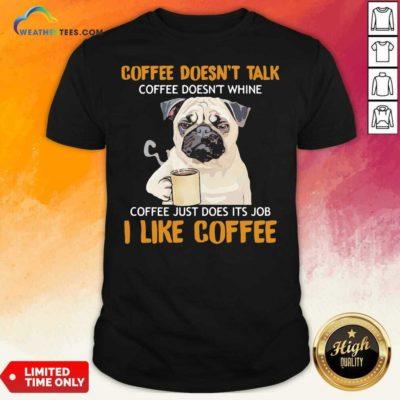 Pug Drink Coffee Don't Talk I Like Coffee Shirt - Design By Weathertees.com