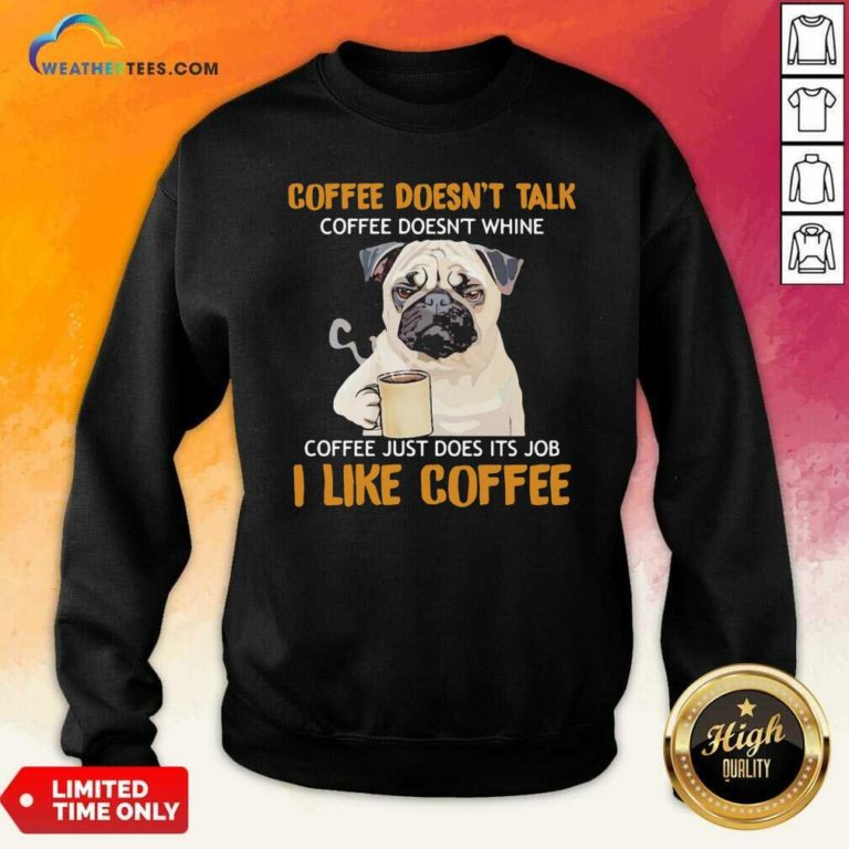Pug Drink Coffee Don't Talk I Like Coffee Sweatshirt - Design By Weathertees.com