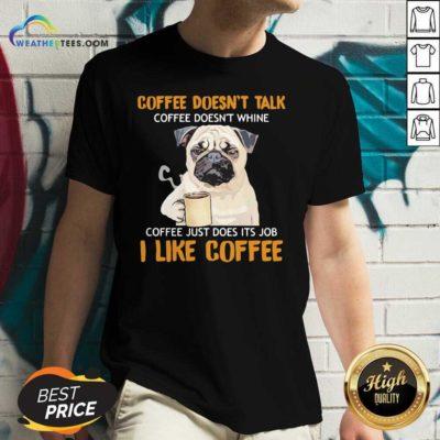 Pug Drink Coffee Don't Talk I Like Coffee V-neck - Design By Weathertees.com