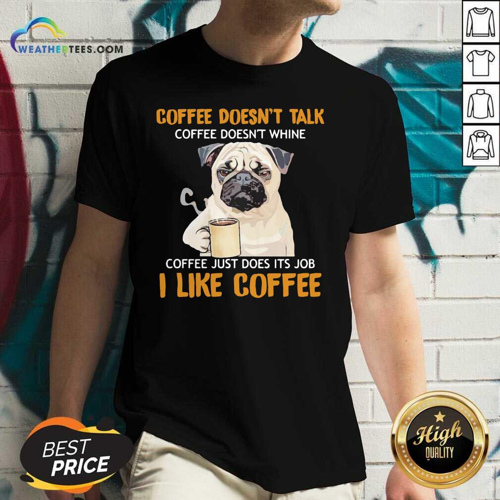 Pug Drink Coffee Don't Talk I Like Coffee V-neck - Design By Weathertees.com