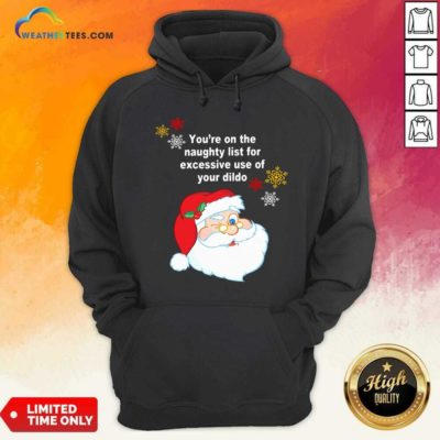 Santa Claus You're On The Naughty List For Excessive Use Of Your Dildo Christmas Hoodie - Design By Weathertees.com