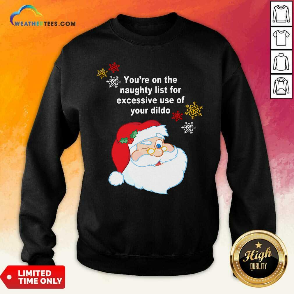 Santa Claus You're On The Naughty List For Excessive Use Of Your Dildo Christmas Sweatshirt - Design By Weathertees.com