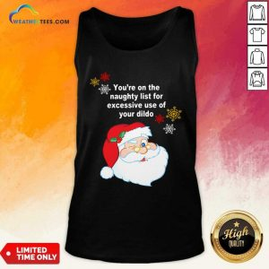 Santa Claus You're On The Naughty List For Excessive Use Of Your Dildo Christmas Tank Top - Design By Weathertees.com