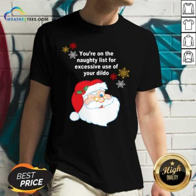 Santa Claus You're On The Naughty List For Excessive Use Of Your Dildo Christmas V-neck - Design By Weathertees.com