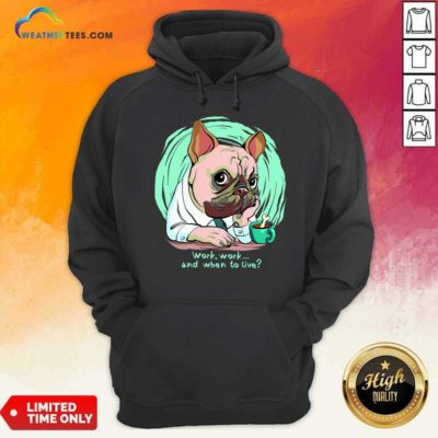 Work And When To Live Working Dog Hoodie - Design By Weathertees.com