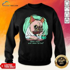 Work And When To Live Working Dog Sweatshirt - Design By Weathertees.com